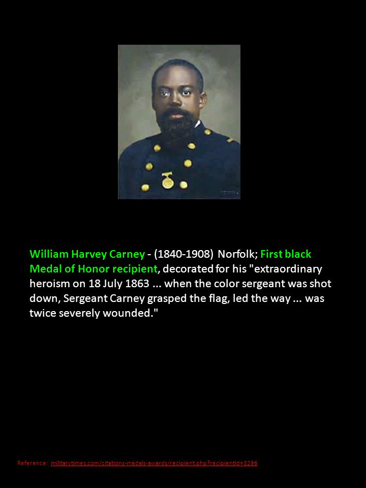 William Harvey Carney - (1840-1908) Norfolk; First black Medal of Honor recipient, decorated for his
