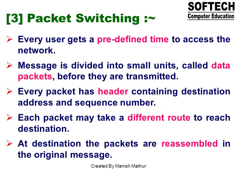[3] Packet Switching :~ Every user gets a pre-defined time to access the network.