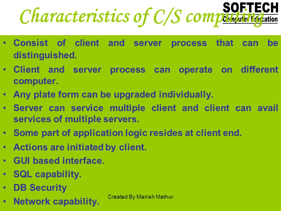 Characteristics of C/S computing Consist of client and server process that can be distinguished.