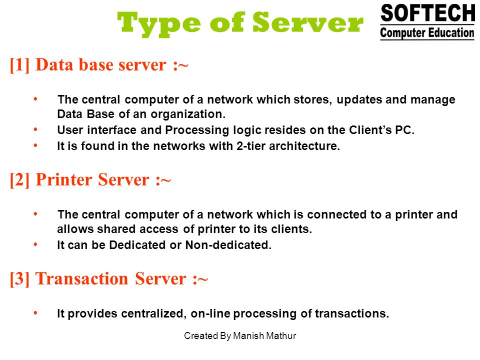 Type of Server [1] Data base server :~ The central computer of a network which stores, updates and manage Data Base of an organization.