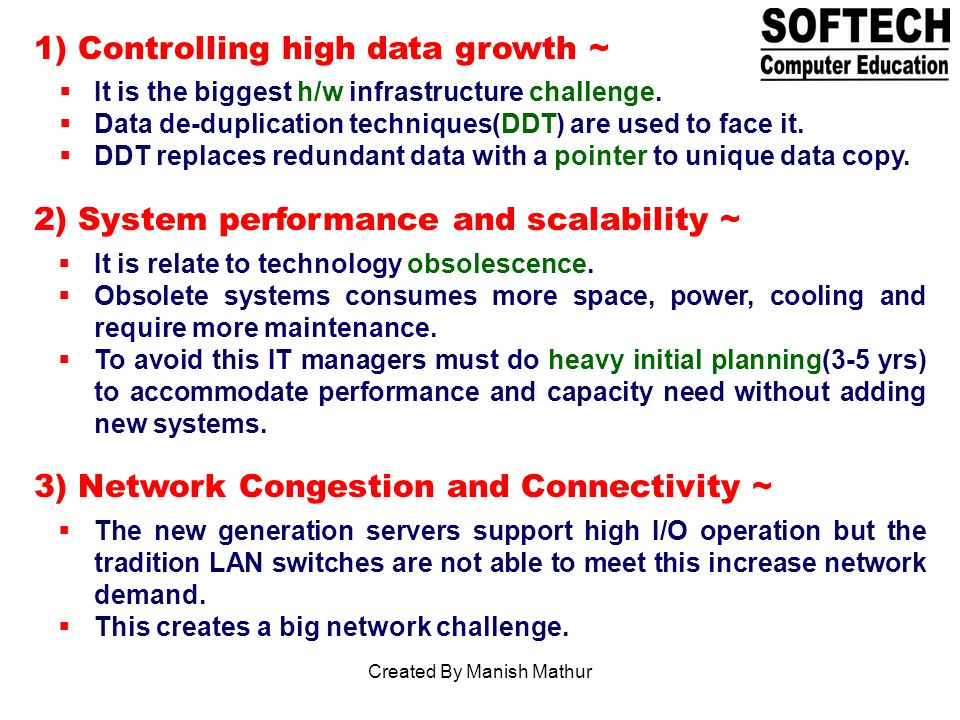 1) Controlling high data growth ~ It is the biggest h/w infrastructure challenge.