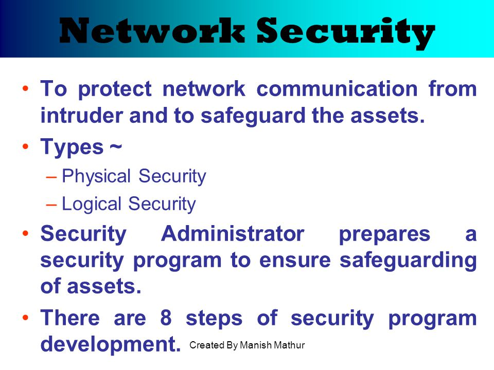 Network Security To protect network communication from intruder and to safeguard the assets.