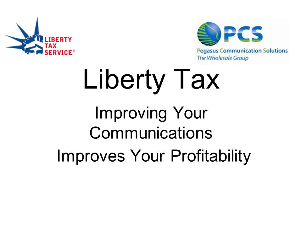 Liberty Tax Improving Your Communications Improves Your Profitability