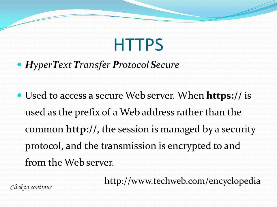 Click to continue HTTPS HyperText Transfer Protocol Secure Used to access a secure Web server.