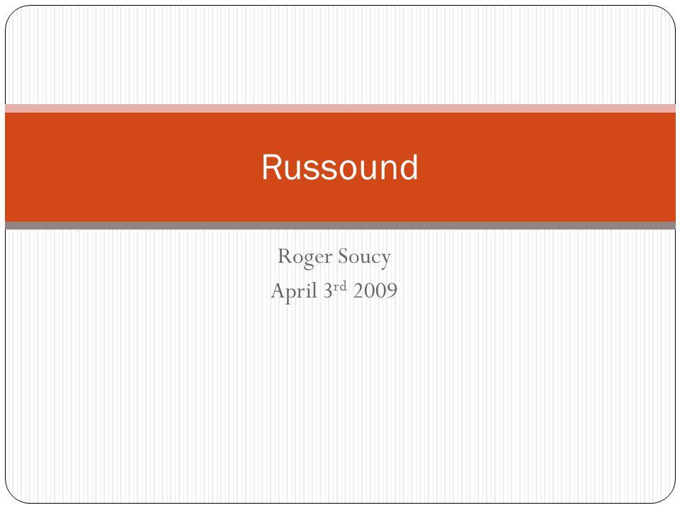 Roger Soucy April 3 rd 2009 Russound