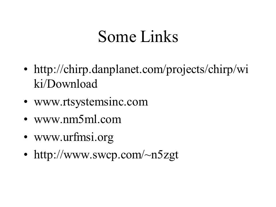 Some Links http://chirp.danplanet.com/projects/chirp/wi ki/Download www.rtsystemsinc.com www.nm5ml.com www.urfmsi.org http://www.swcp.com/~n5zgt