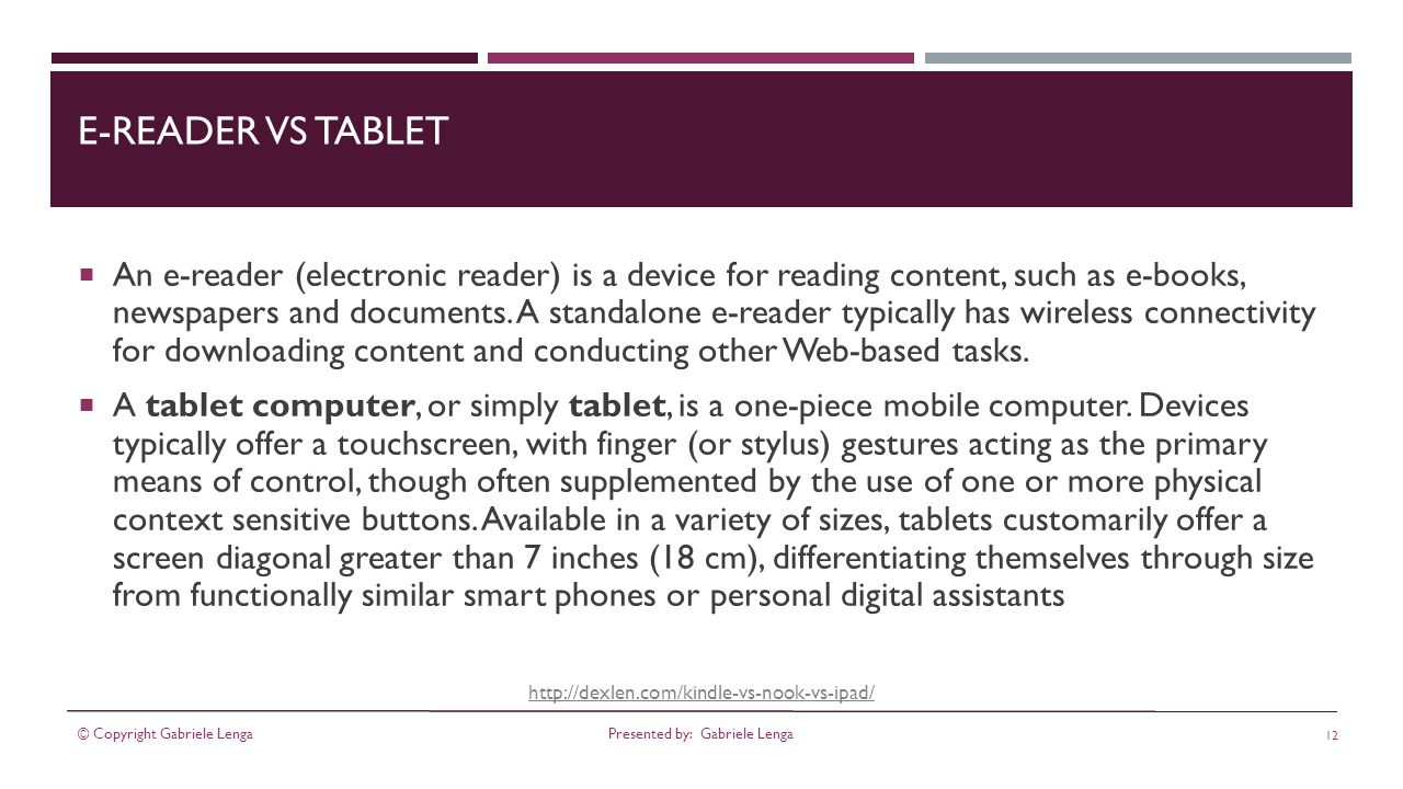 E-READER VS TABLET An e-reader (electronic reader) is a device for reading content, such as e-books, newspapers and documents.