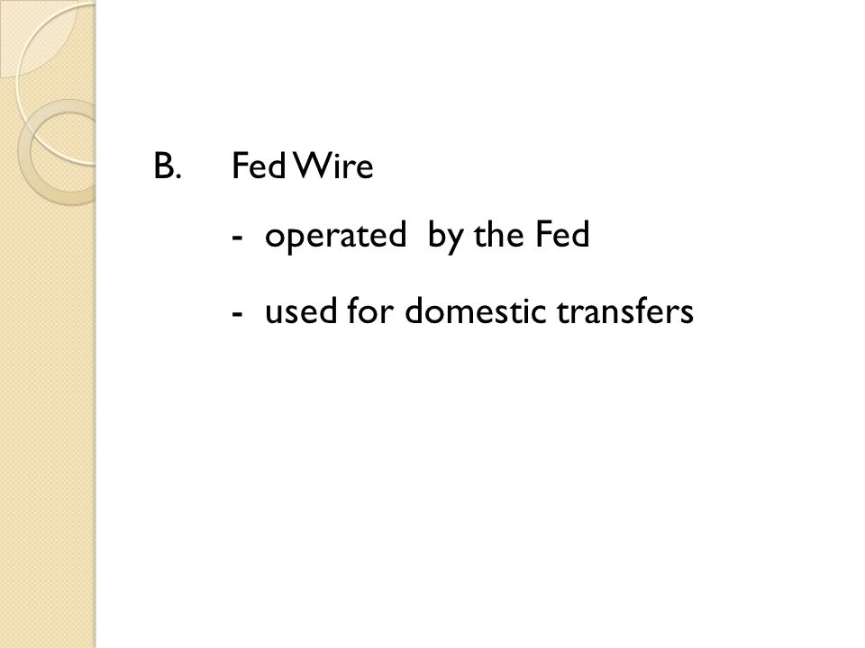 B.Fed Wire - operated by the Fed - used for domestic transfers