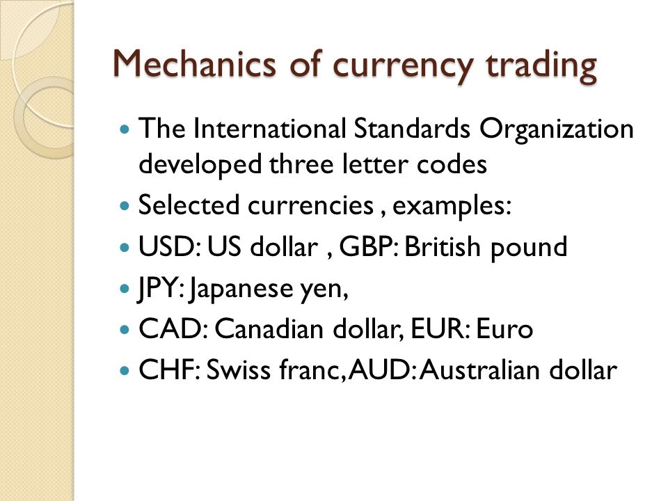 Mechanics of currency trading The International Standards Organization developed three letter codes Selected currencies, examples: USD: US dollar, GBP