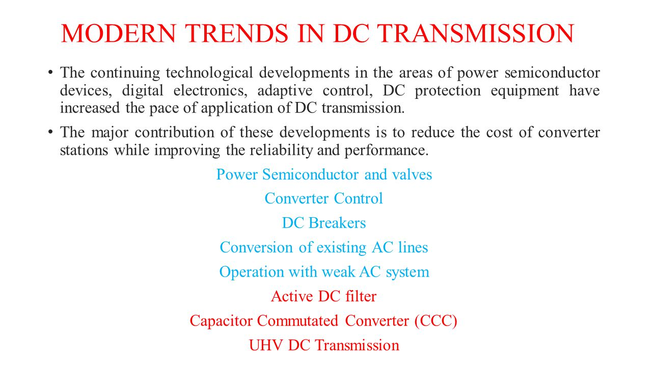 MODERN TRENDS IN DC TRANSMISSION The continuing technological developments in the areas of power semiconductor devices, digital electronics, adaptive