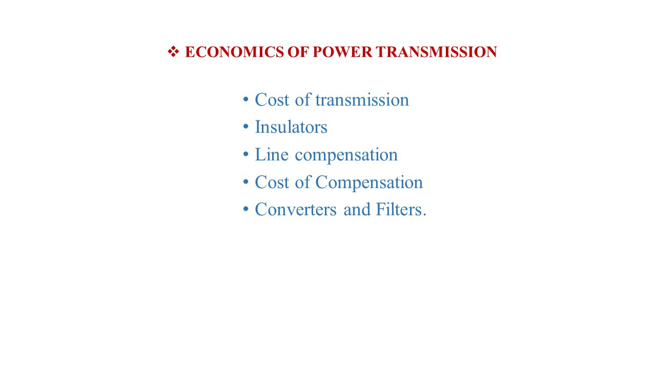 Cost of transmission Insulators Line compensation Cost of Compensation Converters and Filters. ECONOMICS OF POWER TRANSMISSION