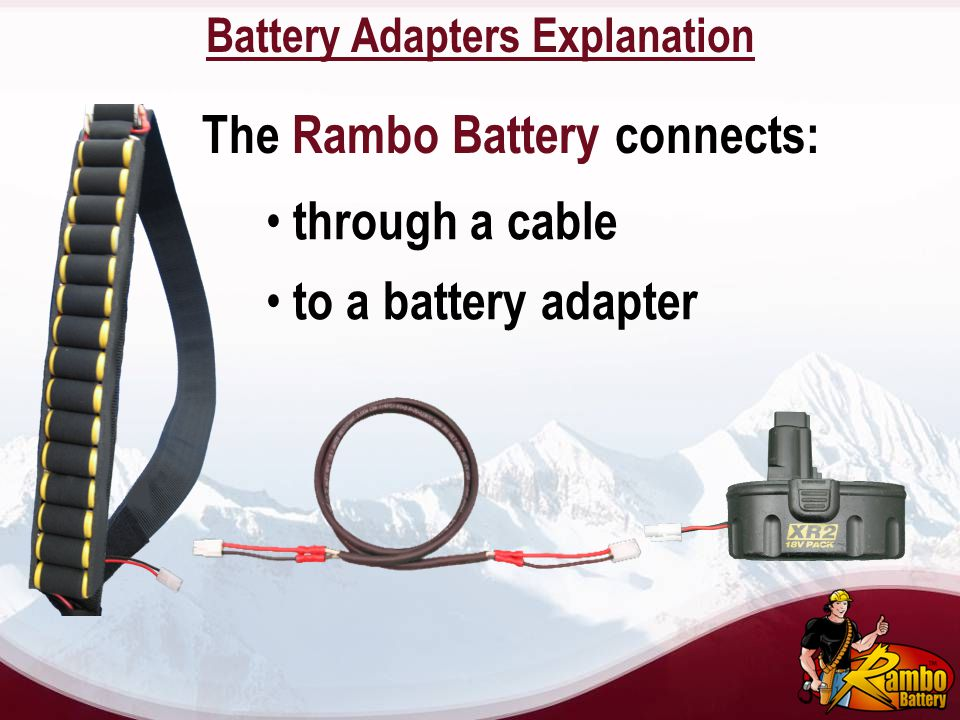 to a battery adapter through a cable The Rambo Battery connects: Battery Adapters Explanation