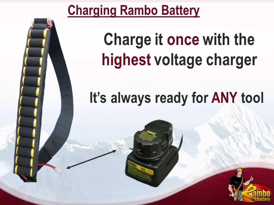 Charge it once with the highest voltage charger Its always ready for ANY tool Charging Rambo Battery