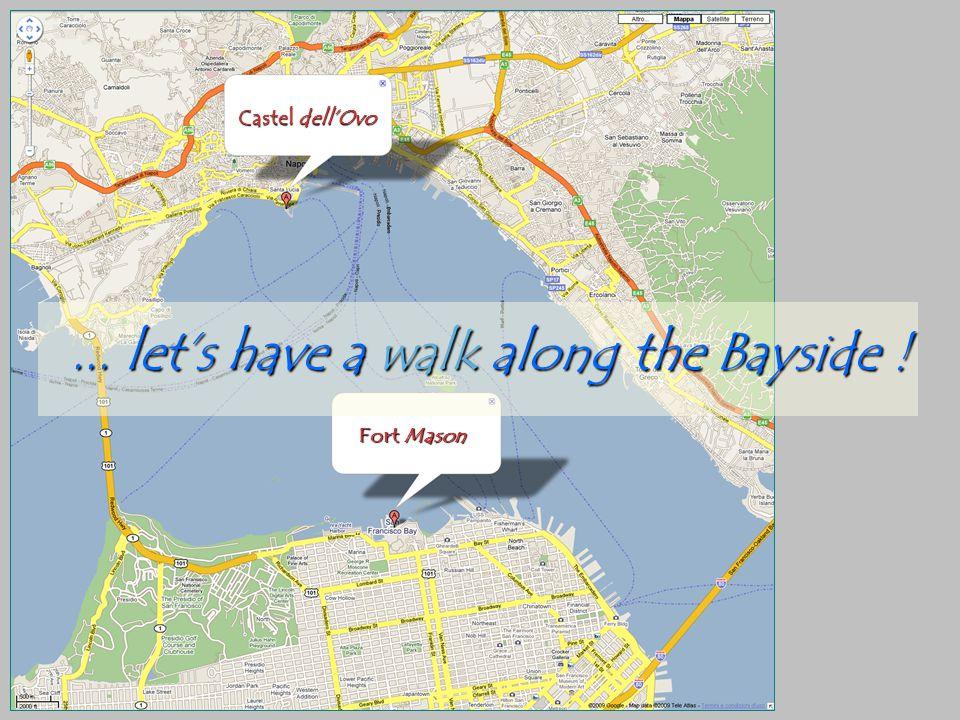 Fort Mason... lets have a walk along the Bayside ! Castel dellOvo