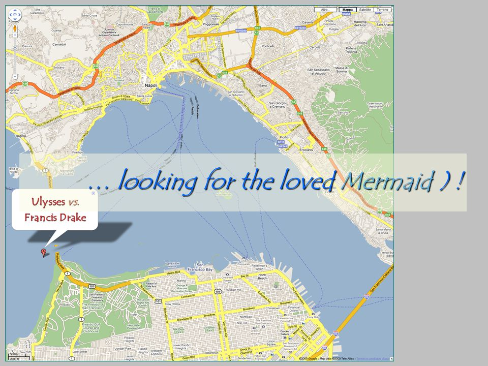 … looking for the loved Mermaid ) ! Ulysses vs. Francis Drake
