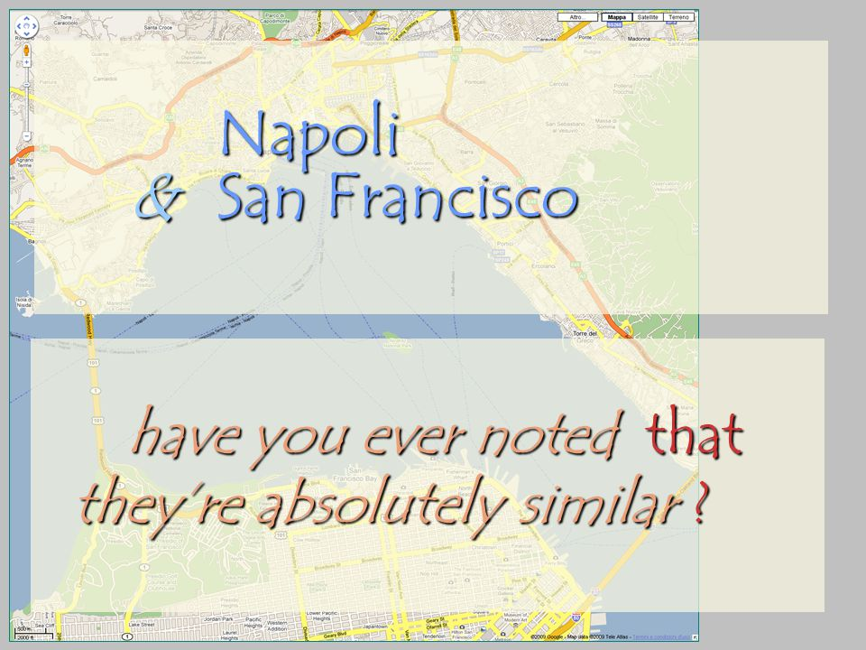 Napoli & San Francisco have you ever noted noted that theyre absolutely similar ?