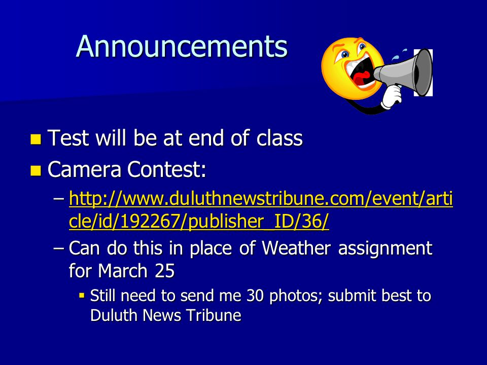 Announcements Announcements Test will be at end of class Test will be at end of class Camera Contest: Camera Contest: –http://www.duluthnewstribune.co