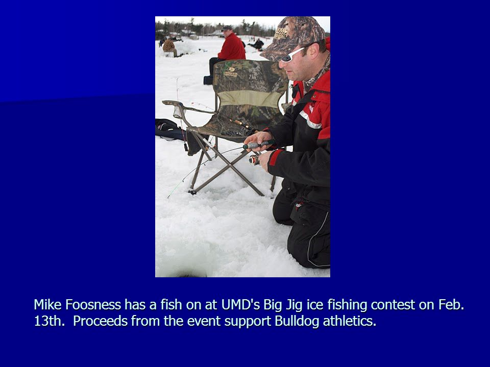 Mike Foosness has a fish on at UMD's Big Jig ice fishing contest on Feb. 13th. Proceeds from the event support Bulldog athletics.