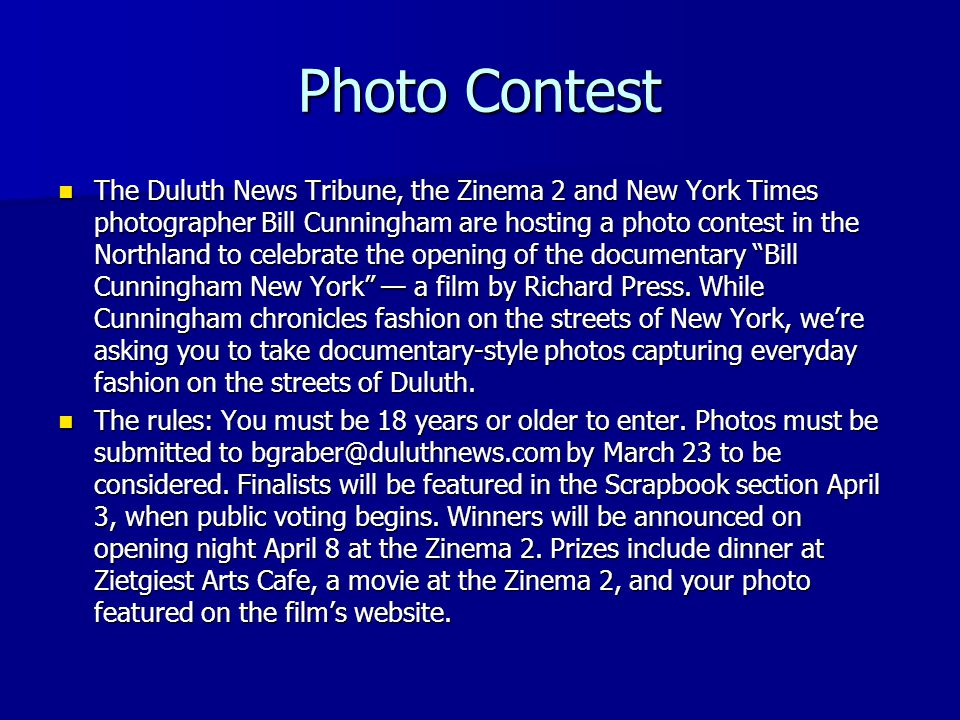 Photo Contest The Duluth News Tribune, the Zinema 2 and New York Times photographer Bill Cunningham are hosting a photo contest in the Northland to ce