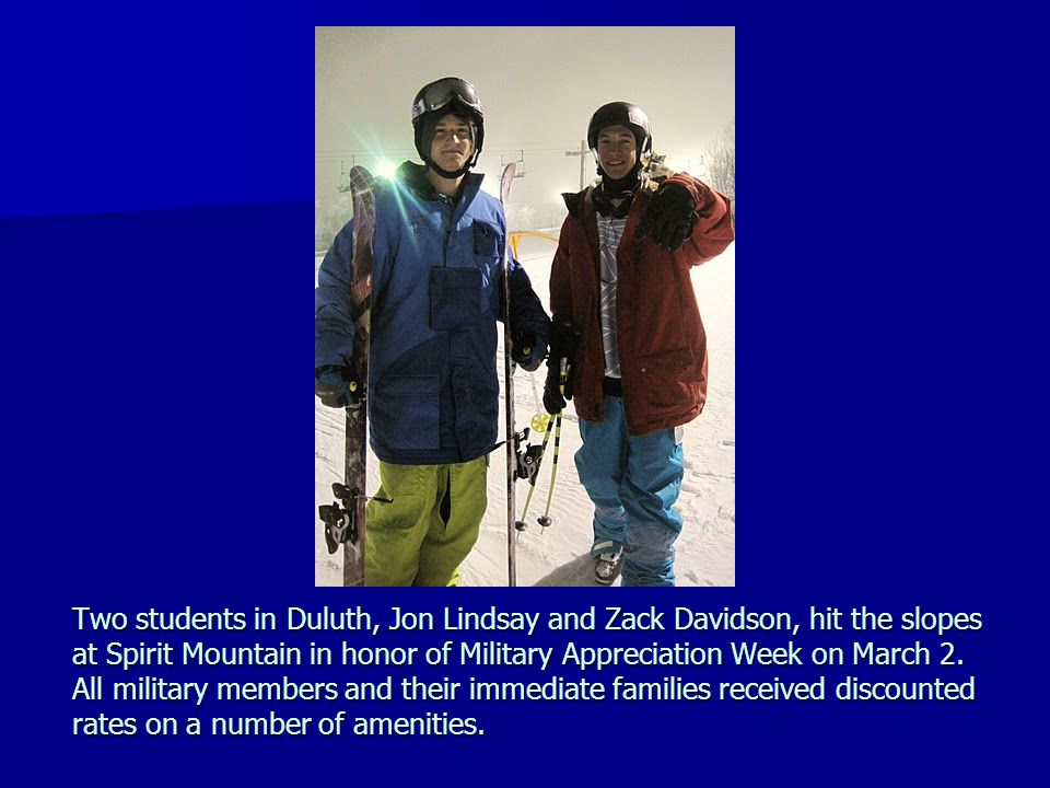 Two students in Duluth, Jon Lindsay and Zack Davidson, hit the slopes at Spirit Mountain in honor of Military Appreciation Week on March 2. All milita