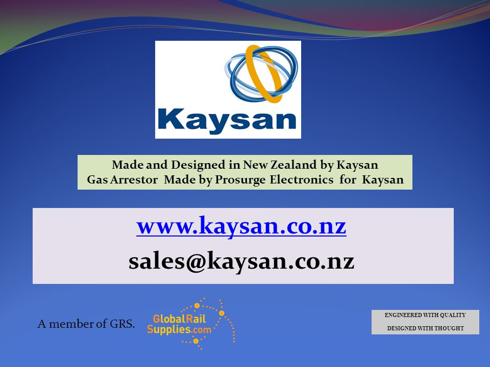 www.kaysan.co.nz sales@kaysan.co.nz Made and Designed in New Zealand by Kaysan Gas Arrestor Made by Prosurge Electronics for Kaysan A member of GRS.