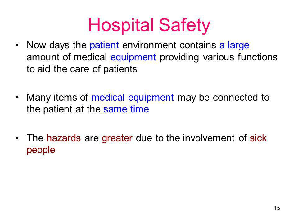 15 Hospital Safety Now days the patient environment contains a large amount of medical equipment providing various functions to aid the care of patien