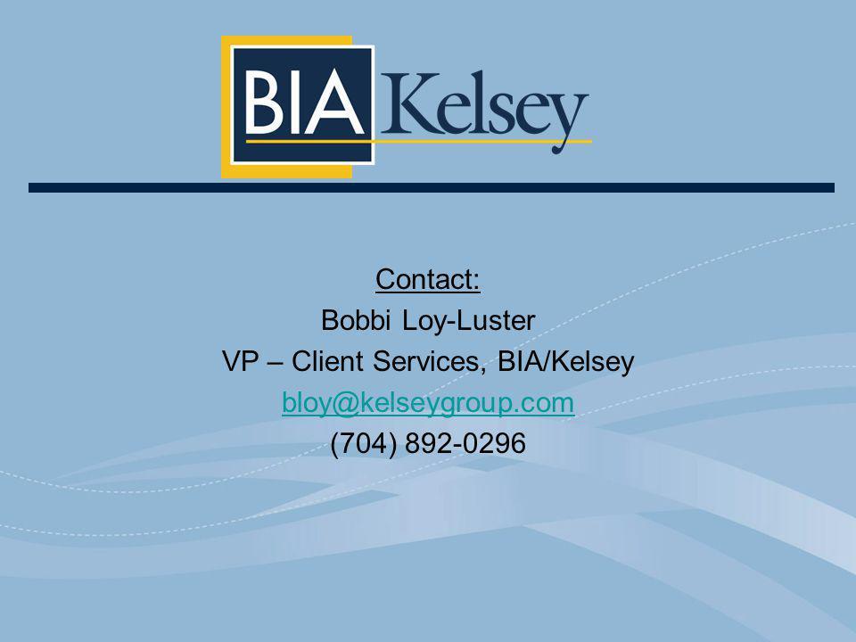 Contact: Bobbi Loy-Luster VP – Client Services, BIA/Kelsey bloy@kelseygroup.com (704) 892-0296