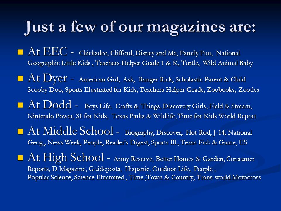 Just a few of our magazines are: At EEC - Chickadee, Clifford, Disney and Me, Family Fun, National Geographic Little Kids, Teachers Helper Grade 1 & K