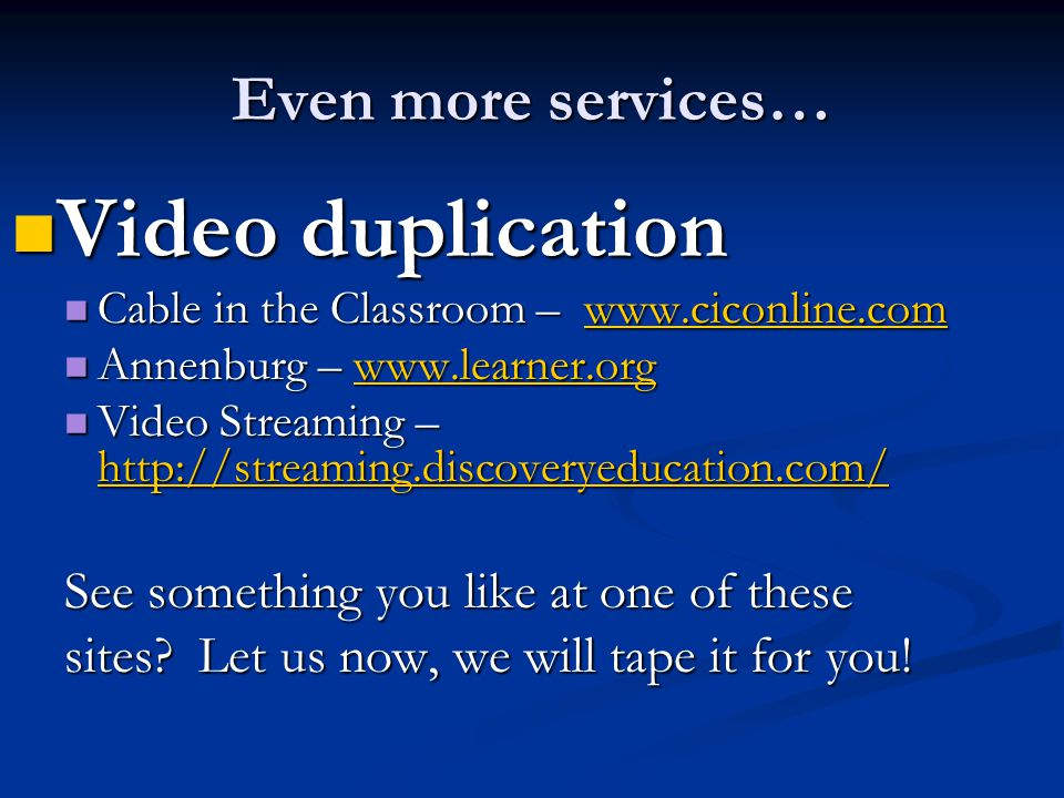 Even more services… Video duplication Video duplication Cable in the Classroom – www.ciconline.com Cable in the Classroom – www.ciconline.comwww.cicon