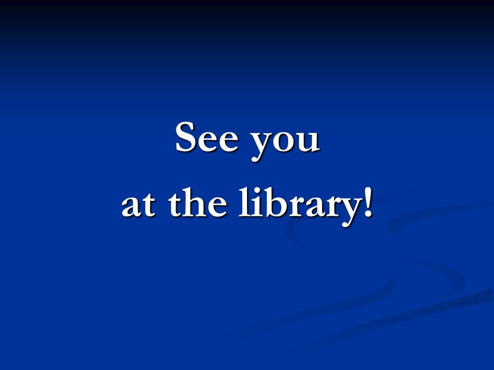 See you at the library!