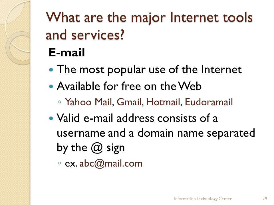 What are the major Internet tools and services? E-mail The most popular use of the Internet Available for free on the Web Yahoo Mail, Gmail, Hotmail,