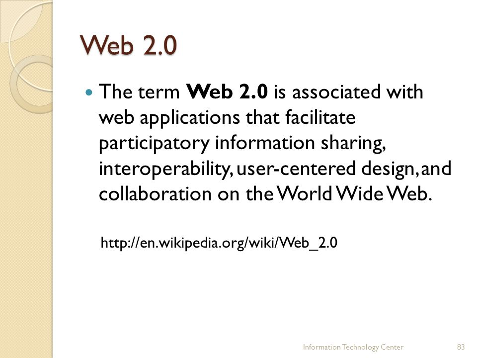 Web 2.0 The term Web 2.0 is associated with web applications that facilitate participatory information sharing, interoperability, user-centered design