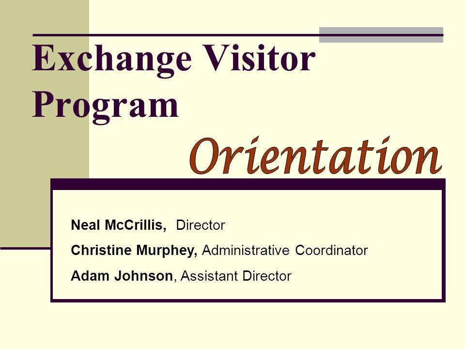 Exchange Visitor Program Neal McCrillis, Director Christine Murphey, Administrative Coordinator Adam Johnson, Assistant Director