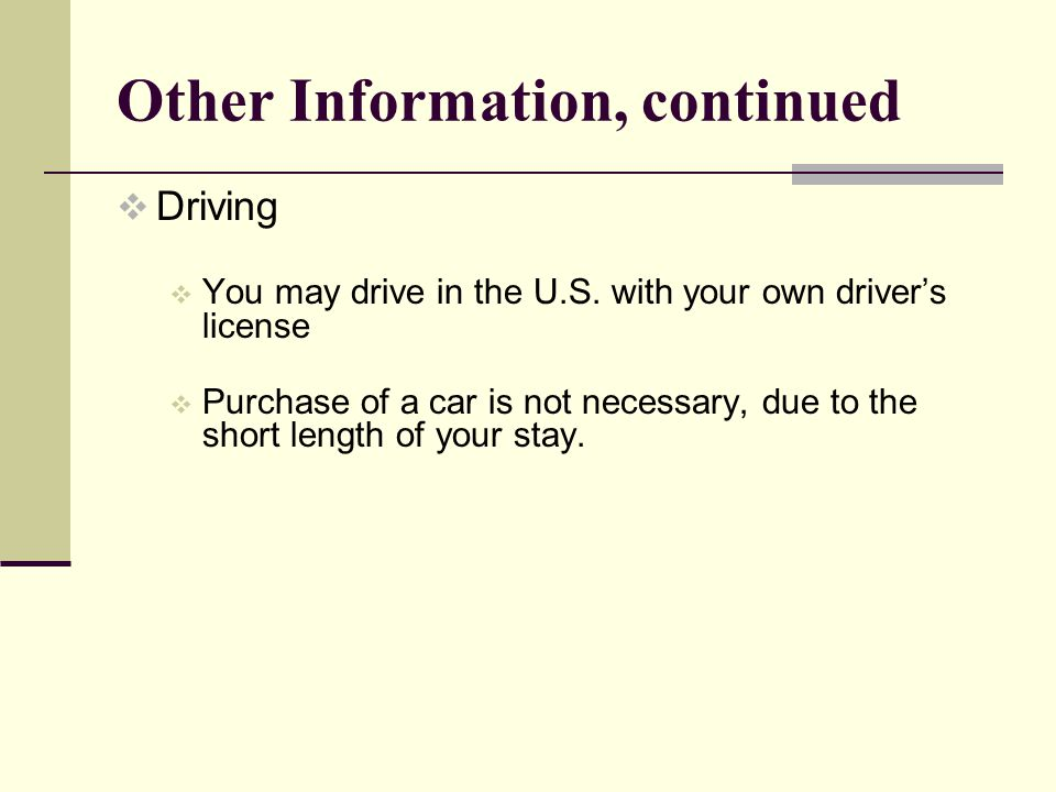 Other Information, continued Driving You may drive in the U.S.
