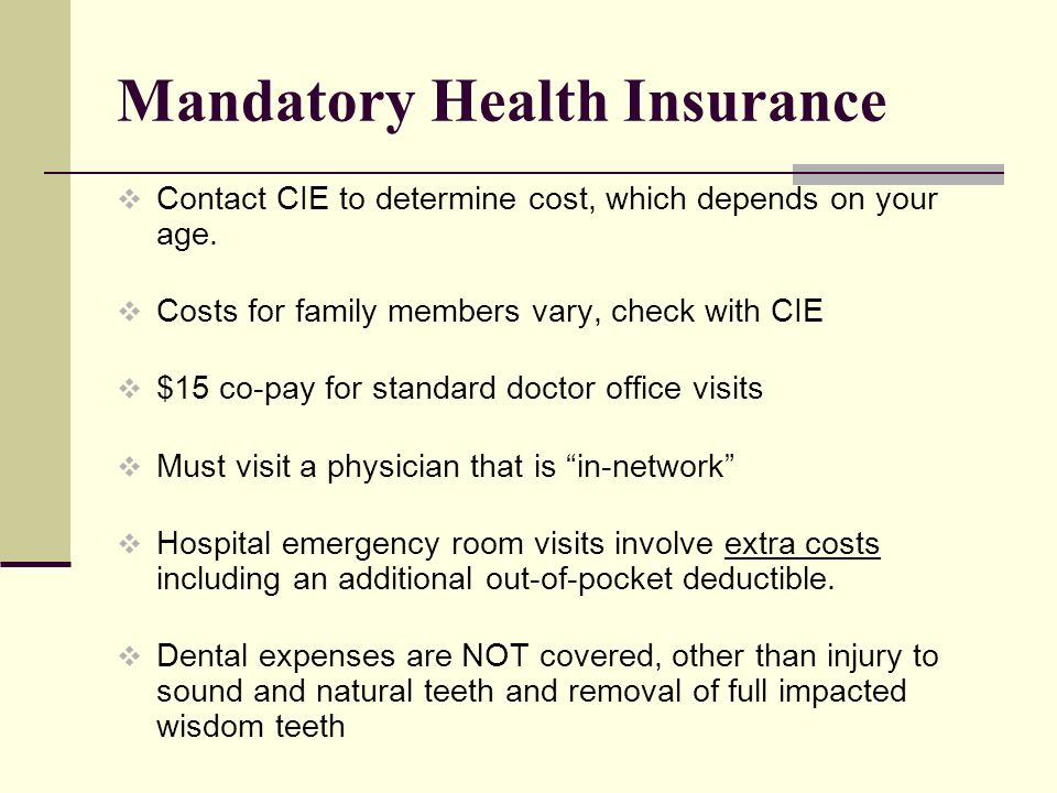 Mandatory Health Insurance Contact CIE to determine cost, which depends on your age.