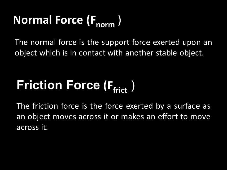 Air Resistance Force (F air ) The air resistance is a special type of frictional force which acts upon objects as they travel through the air.