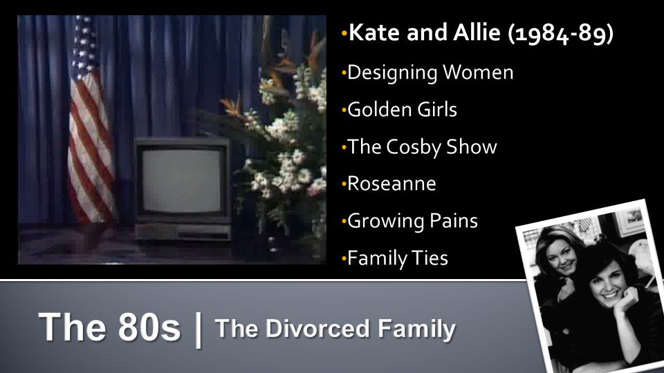 Kate and Allie (1984-89) Designing Women Golden Girls The Cosby Show Roseanne Growing Pains Family Ties