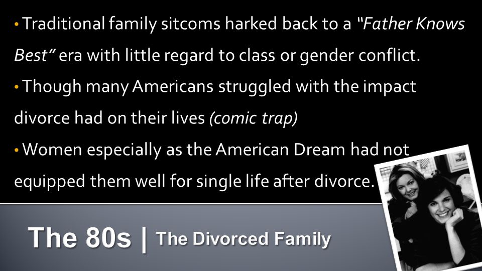 Traditional family sitcoms harked back to a Father Knows Best era with little regard to class or gender conflict.