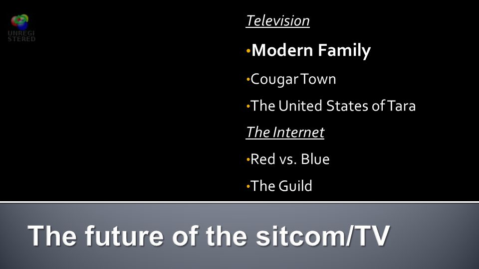 Television Modern Family Cougar Town The United States of Tara The Internet Red vs. Blue The Guild