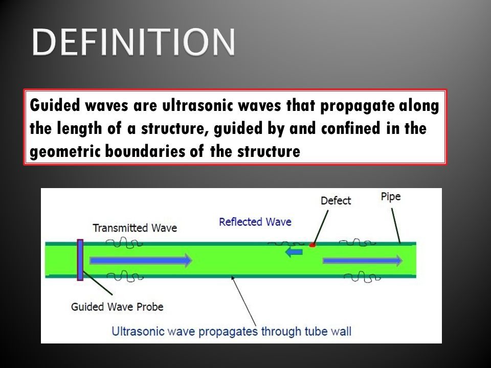 Guided waves are ultrasonic waves that propagate along the length of a structure, guided by and confined in the geometric boundaries of the structure
