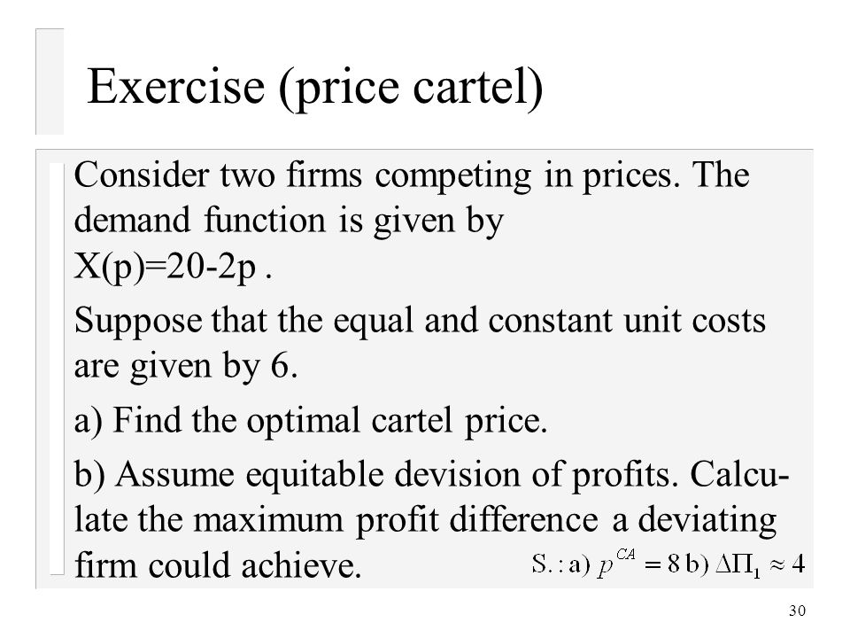 30 Exercise (price cartel) Consider two firms competing in prices.