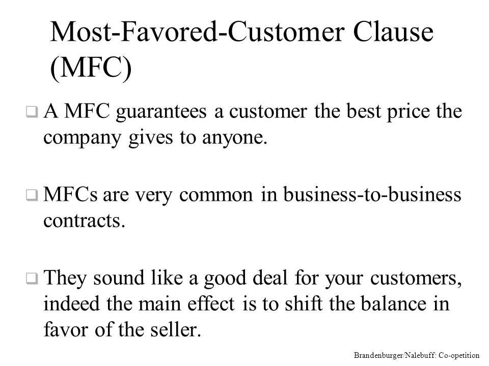 Most-Favored-Customer Clause (MFC) q A MFC guarantees a customer the best price the company gives to anyone.