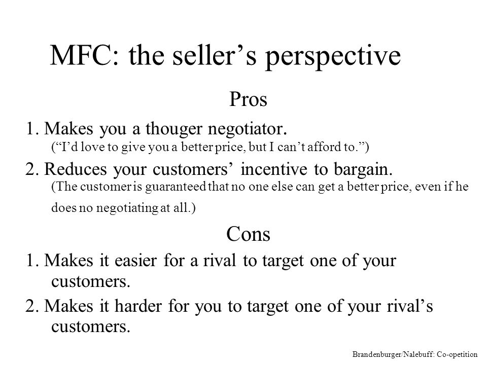 MFC: the sellers perspective Pros 1. Makes you a thouger negotiator.