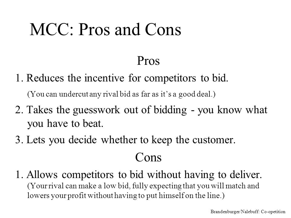 MCC: Pros and Cons Pros 1. Reduces the incentive for competitors to bid.