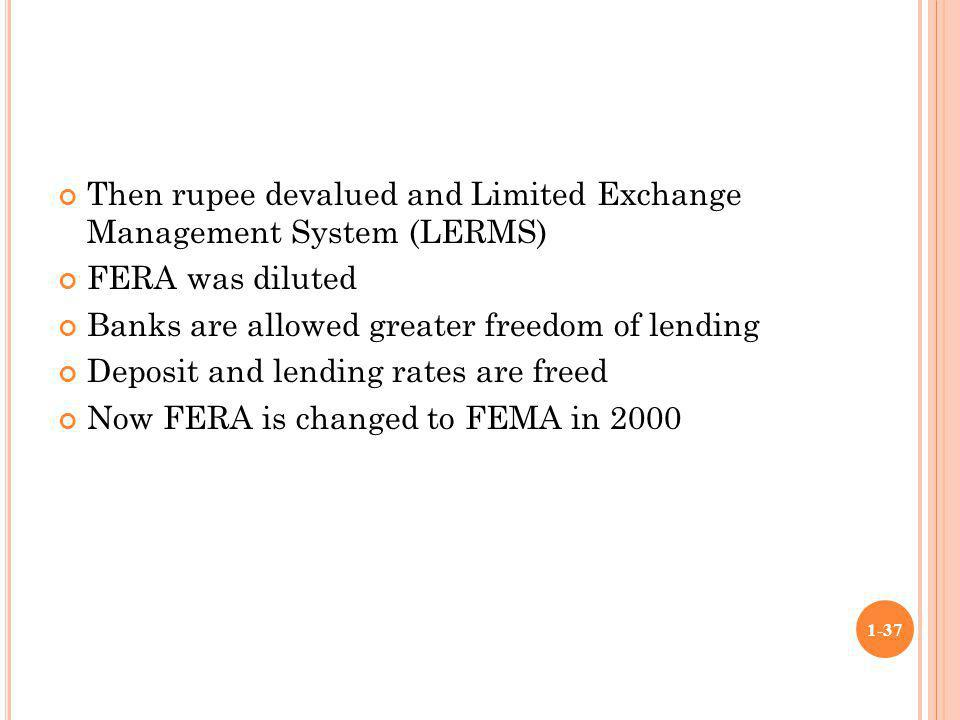 Then rupee devalued and Limited Exchange Management System (LERMS) FERA was diluted Banks are allowed greater freedom of lending Deposit and lending r