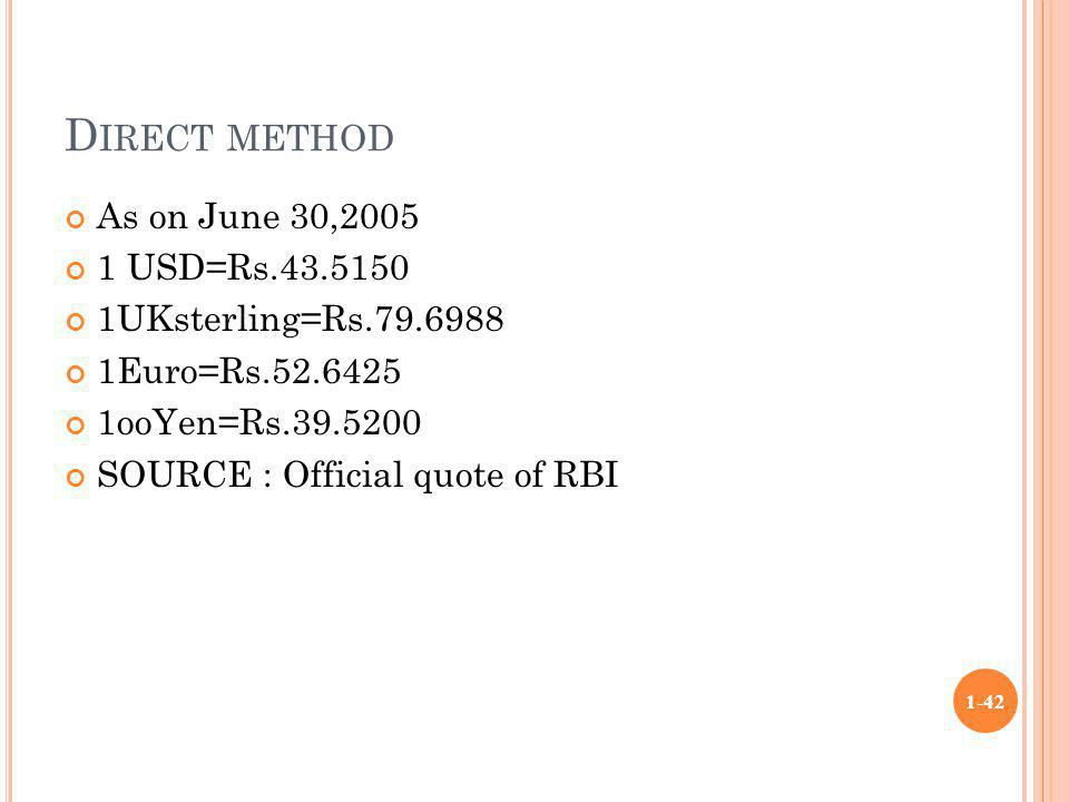 D IRECT METHOD As on June 30,2005 1 USD=Rs.43.5150 1UKsterling=Rs.79.6988 1Euro=Rs.52.6425 1ooYen=Rs.39.5200 SOURCE : Official quote of RBI 1-42