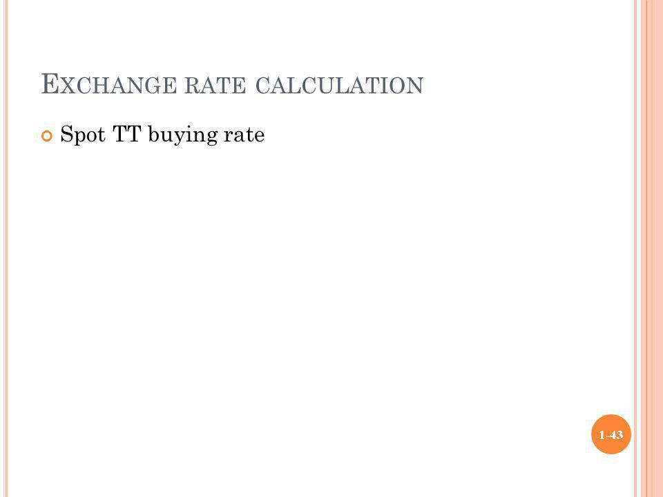 E XCHANGE RATE CALCULATION Spot TT buying rate 1-43