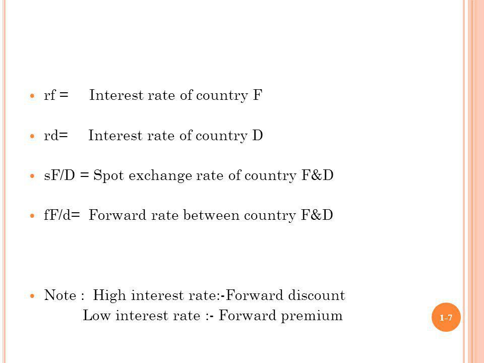 Concept:- Interest rate parity works fairly well - internal markets There is no restriction from one country to other Euro currency market are the international capital market – minimum restrictions and control Here the market forces determine interest rates 1-8