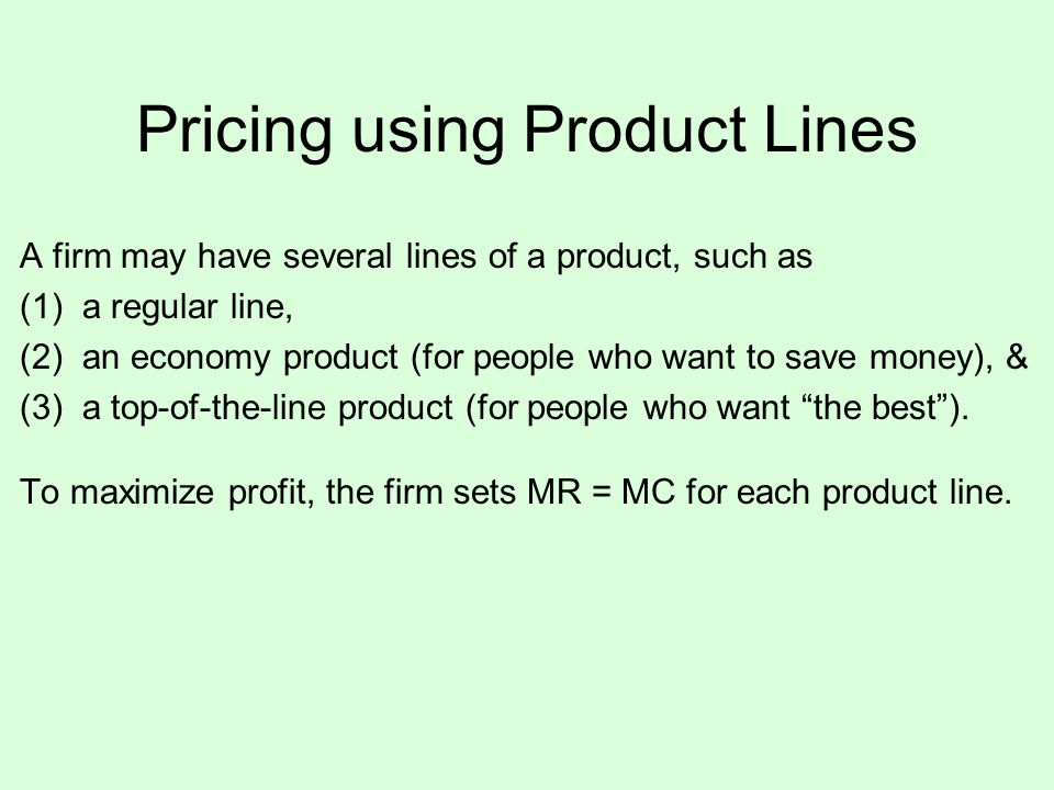 Pricing using Product Lines A firm may have several lines of a product, such as (1) a regular line, (2) an economy product (for people who want to sav