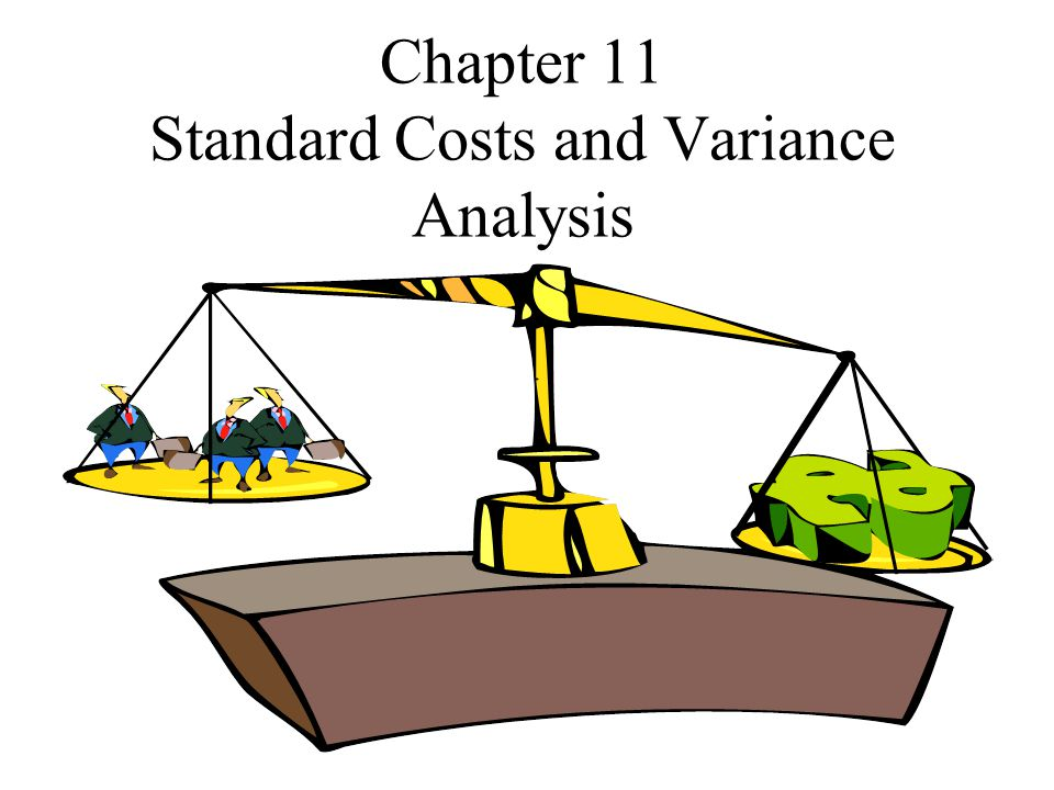 Presentation Outline I.Types of Standards II.Variance Calculations III.Investigation of Standard Cost Variances